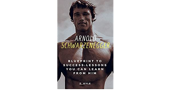 Arnold schwarzenegger blueprint to success lessons you can learn arnold schwarzenegger blueprint to success lessons you can learn from him life business success and legacy tips you can learn from the terminator ebook malvernweather Choice Image