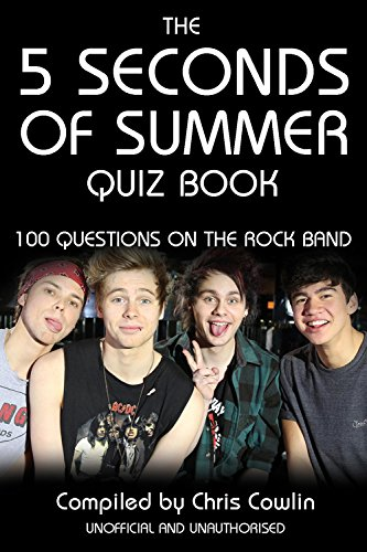 The 5 Seconds Of Summer Quiz Book 100 Questions On The Rock Band Ebook Chris Cowlin Amazon Co Uk Kindle Store