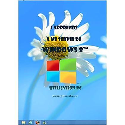 J'apprends à me servir de Windows 8: Windows 8, utilisation et personnalisation