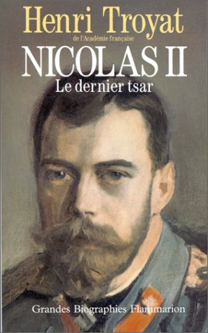 Nicolas II, le dernier tsar par Henri Troyat