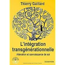 L'int??gration transg??n??rationnelle, Ali??nation et connaissance de soi by Thierry Gaillard (2014-11-29)