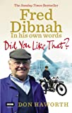 ISBN:  - Did You Like That? Fred Dibnah, In His Own Words