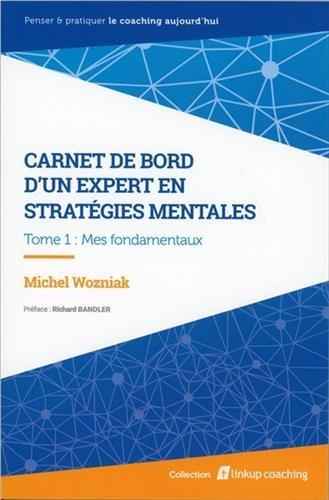 Carnet de bord d'un expert en stratégies mentales T1 - Mes fondamentaux