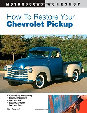 How to Restore Your Chevrolet Pickup (Motorbooks Workshop) by Tom Brownell (2-Aug-2004) Paperback