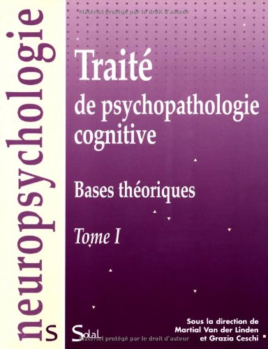 Trait de psychopathologie cognitive : Tome 1, Bases thoriques