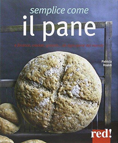 Semplice come il pane. E focacce, cracker, grissini... da ogni parte del mondo - Grissini Italiani