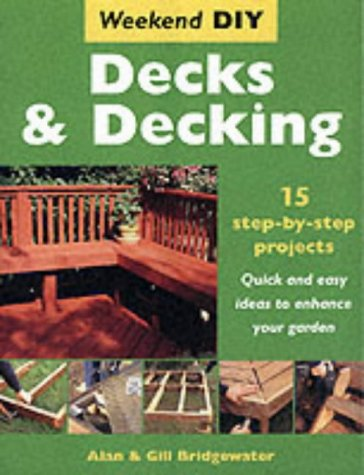 Decks and Decking: 15 Step-by-step Projects - Quick and Easy Ideas to Enhance Your Garden (Weekend DIY)