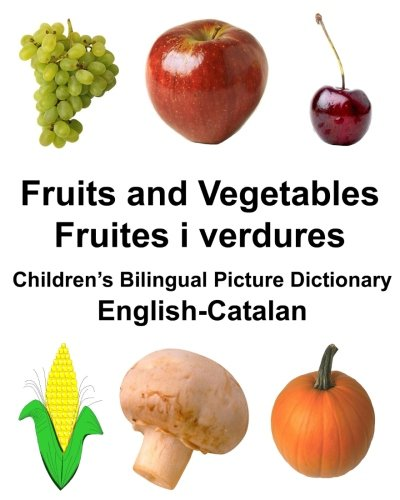 English-Catalan Fruits and Vegetables/Fruites i verdures Children's Bilingual Picture Dictionary (FreeBilingualBooks.com)