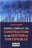 GUIDE COMPLET DE CONSTRUCTION ET DE GESTION DE PORTEFEUILLE de Lukasz Snopek ( 9 septembre 2010 )