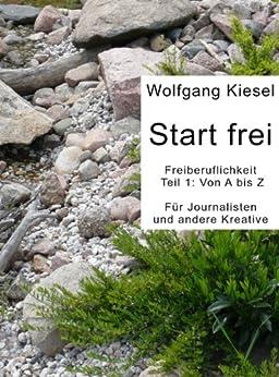Start frei Freiberufllichkeit (German Edition) by [Kiesel, Wolfgang]