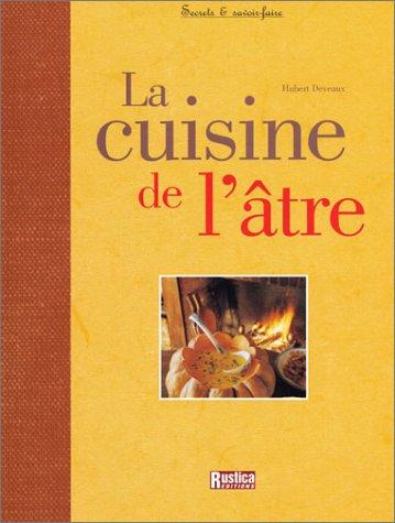 La cuisine de l'âtre (Ancien prix Editeur : 27,5 Euros) par Hubert Deveaux