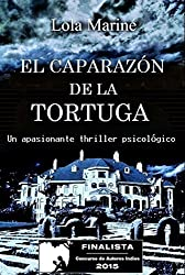 El caparazón de la tortuga (Finalista del Concurso de Autores Indies 2015) (Spanish Edition)
