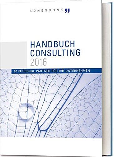 Handbuch Consulting 2016: 60 führende Partner für Ihr Unternehmen