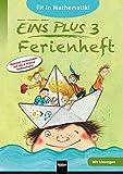 EINS PLUS 3, Ferienheft: Optimal vorbereitet auf die 4. Klasse Volksschule! Ausgabe Österreich!