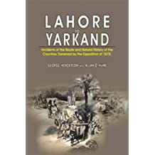 Lahore to Yarkand: Incidents of the Route and Natural History of the Centuries Traversed by the Expedition of 1870