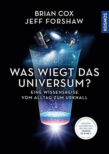 Was wiegt das Universum? Eine Wissensreise vom Alltag zum Urknall