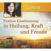 Positive Einstimmung in Heilung, Kraft und Freude