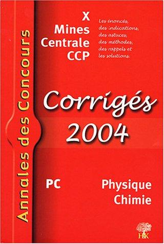 Physique Chimie PC : Corrigés X, Mines, Centrale, CCP