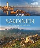Bildband: Highlights Sardinien. 50 Ziele, die Sie gesehen haben müssen! Ein Bildband-Reiseführer. Jetzt mit 24 Seiten extra. Inklusive Routenvorschläge für Rundreisen