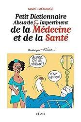 PETIT DICT ABSURDE ET IMPERTINENT DE LA MEDECINE & SANTE
