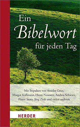 Ein Bibelwort für jeden Tag: Mit Impulsen von Anselm Grün, Margot Käßmann, Henri Nouwen, Andrea Schwarz, Pierre Stutz, Jörg Zink und vielen anderen