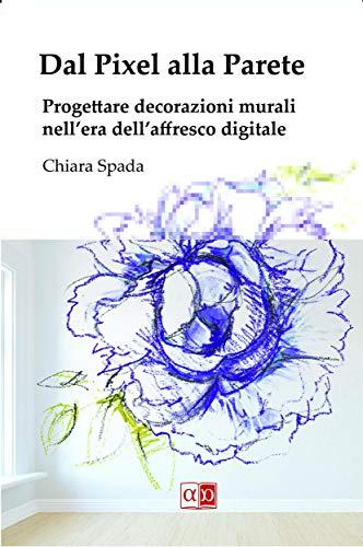 Dal Pixel alla Parete: Progettare decorazioni murali nell'era dell'affresco digitale (Italian Edition)
