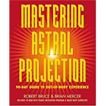 Mastering Astral Projection: 90-day Guide to Out-of-Body Experience by Robert Bruce, Brian Mercer (2004) Paperback