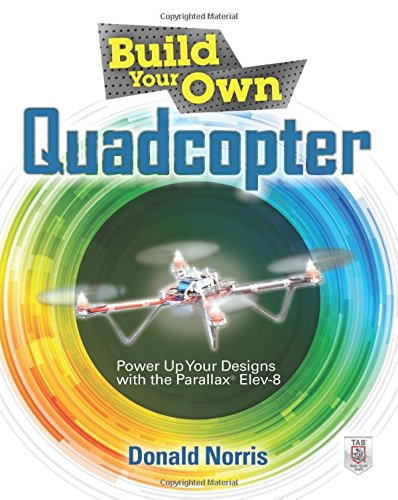 Build Your Own Quadcopter: Power Up Your Designs with the Parallax Elev-8 (Esc-modul)