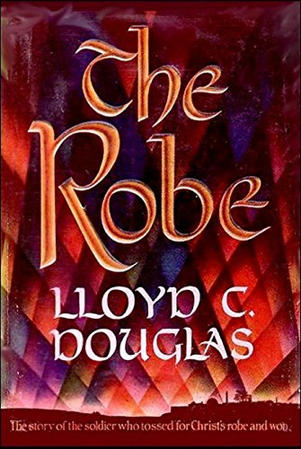 The Robe: The Story of the Soldier Who Tossed for Christ's Robe and - Lloyd Douglas