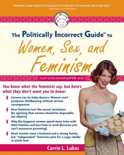 The Politically Incorrect Guide to Women, Sex and Feminism (Politically Incorrect Guides (Paperback))