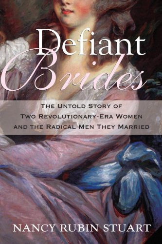 Defiant Brides The Untold Story Of Two Revolutionary Era Women And The Radical Men They Married