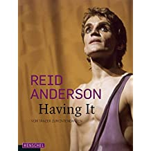 Reid Anderson. Having It: Vom Tänzer zum Intendanten
