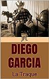 DIEGO GARCIA La Traque (French Edition)