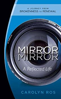 Mirror, Mirror: A Reflected Life by [Ros, Carolyn]
