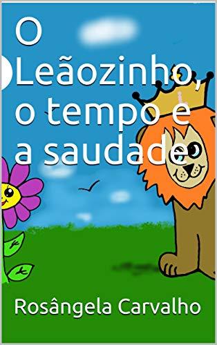 O Leãozinho, o tempo e a saudade (Portuguese Edition)