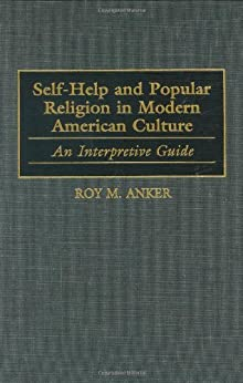 self help and popular religion in modern american culture an interpretive guide v 2 american