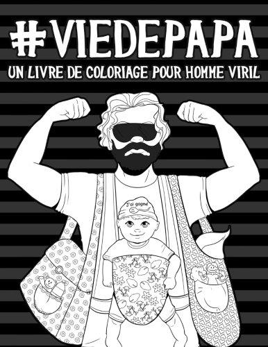 Vie de papa: Un livre de coloriage pour homme viril