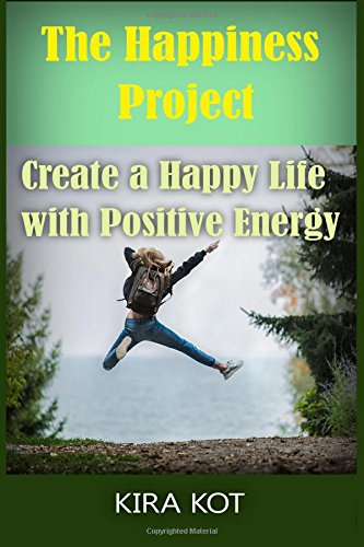 The Happiness Project: Create a Happy Life with Positive Energy (A Practical Guide to Improving Your Social Intelligence)