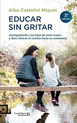 Educar sin gritar (Cuadrilátero de libros - Práctico) por Alba Castellví Miquel