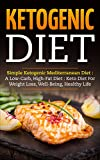 Ketogenic Diet : Simple Ketogenic Mediterranean Diet : A Low-Carb, High-Fat Diet: Keto Diet for Weight Loss, Well-Being, Healthy Life (Weight Loss, Whole Food, Fat-Burning, Paleo)