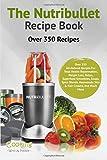 The Nutribullet Recipe Book: Volume 1 (Nutribullet Recipe Book Series)