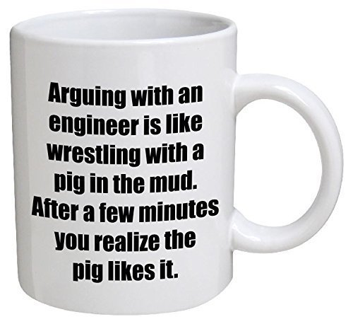 Engineer. Arguing with, is Like Wrestling with a Pig - 11 oz Coffee Mugs - Inspirational and Sarcasm