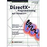 DirectX-Programmierung mit Visual C++ . Objektorientierte DirektX-Programmierung mit C++-Klassen (Programmer's Choice)
