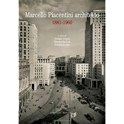 Marcello Piacentini Architetto 1881-1960. Atti Del Convegno (Roma, 16-17 Dicembre 2010)