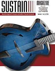 Sustain Magazine - Issue #2: Quarterly Magazine for designers and builders of stringed musical instruments by Leonardo Lospennato (2012-12-14)