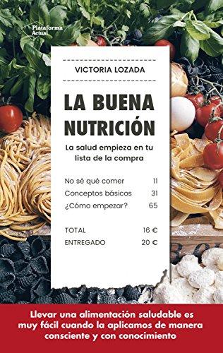 La buena nutrición: La salud empieza en tu lista de la compra por Victoria Lozada