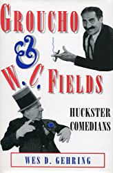 Groucho and W.C. Fields: Huckster Comedians (Studies in Popular Culture)