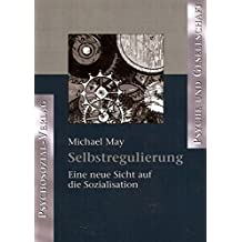 Selbstregulierung. Eine neue Sicht auf die Sozialisation (Psyche und Gesellschaft)