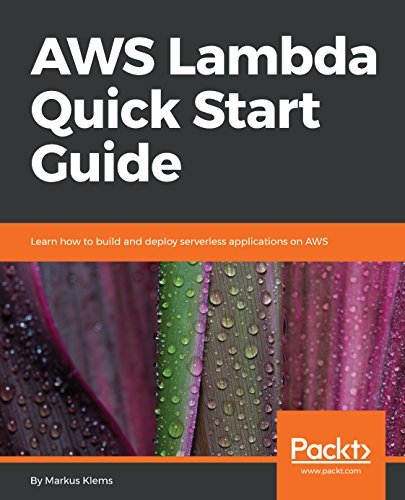 AWS Lambda Quick Start Guide: Learn how to build and deploy serverless applications on AWS (Computer-service Gateway)