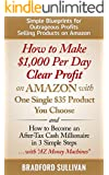 How to Make $1,000 Per Day Clear Profit on Amazon with One Single $35 Product You Choose: - and - How to Become an After-Tax Cash Millionaire in 3 Simple ... Private Label, FBA) (English Edition)